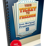 Your Ticket To Freedom From Mortgage Frustration