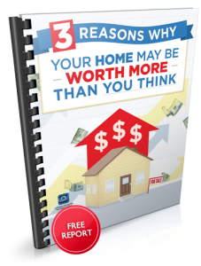 Free Special Report: Why your home may be worth more than you think