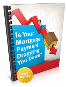 FREE Special Report - Is Your Mortgage Payment Dragging You Down?